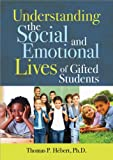 Understanding the Social and Emotional Lives of Gifted Students, Thomas P. Hebert, 1593635028