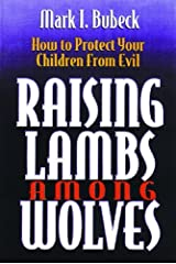 Raising Lambs Among Wolves: How to Protect Your Children From Evil Paperback