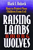 Raising Lambs among Wolves, Mark I. Bubeck, 0802471943