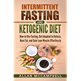 Intermittierend Fasting and Ketogenic Diet: How to Use Fasting, Get Adapted to Ketosis, Burn Fat, and Gain Lean Muscle Effortlessly