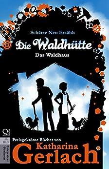 Die Waldhütte: Das Waldhaus (Schätze Neu Erzählt 4) (German Edition) by [Gerlach, Katharina]
