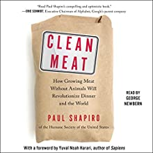 Clean Meat: How Growing Meat Without Animals Will Revolutionize Dinner and the World Audiobook by Paul Shapiro, Yuval Noah Harari - foreword Narrated by George Newbern