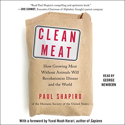 Clean Meat: How Growing Meat Without Animals Will Revolutionize Dinner and the World by Simon & Schuster Audio