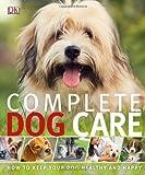 Complete Dog Care, Dorling Kindersley Publishing Staff, 1465402217