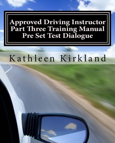 Approved Driving Instructor Part Three Training Manual: Pre set test dialogue by Kirkland Mrs Kathleen M (2013-09-19) Paperback