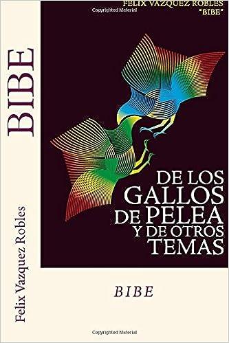 De los Gallos de Pelea y Otros Temas: tercera edicion: Amazon.es: Felix Vazquez Robles, Gregorio A. Cejas: Libros