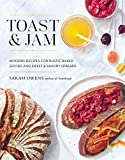 Toast and Jam: Modern Recipes for Rustic Baked Goods and Sweet and Savory