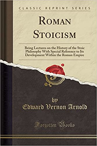 Book Roman Stoicism: Being Lectures on the History of the Stoic Philosophy With Special Reference to Its Development Within the Roman Empire (Classic Reprint)