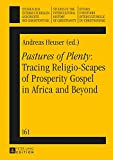 «Pastures of Plenty»: Tracing Religio-Scapes of Prosperity Gospel in Africa and Beyond (Studien zur interkulturellen Geschichte des Christentums / ... in the Intercultural History of Christianity)