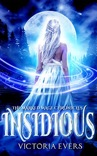 Insidious: An Urban Fantasy Romance (The Marked Mage Chronicles, Book 1) by [Evers, Victoria]