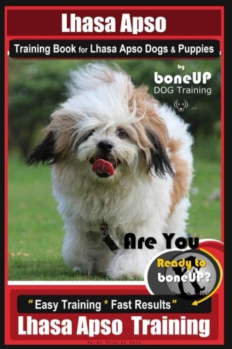 Lhasa Apso Training Book for Lhasa Apso Dogs & Puppies By BoneUP DOG Training: Are You Ready to Bone Up?  Easy Training * Fast Results Lhasa Apso Training