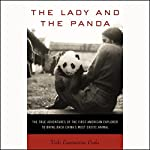 The Lady and the Panda: The First American Explorer to Bring Back China's Most Exotic Animal | Vicki Constantine Croke