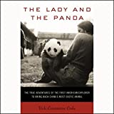 The Lady and the Panda: The First American Explorer to Bring Back China's Most Exotic Animal