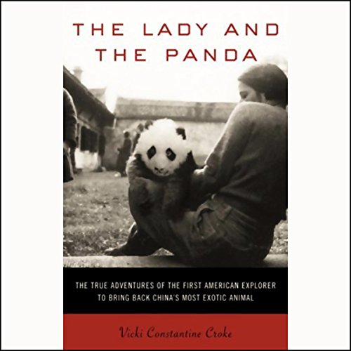 The Lady and the Panda: The First American Explorer to Bring Back China's Most Exotic Animal by Random House Audio