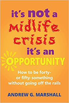Book It's Not A Midlife Crisis, It's An Opportunity: How to be forty- or fifty-something without going off the rails