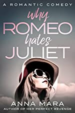 Why Romeo Hates Juliet: A Laugh Out Loud Romantic Comedy