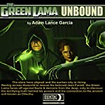 The Green Lama: Unbound: The Green Lama Legacy, Book 3 | Adam Lance Garcia