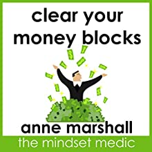 Clear Your Money Blocks: Breakthrough Techniques to Boost Your Wealth Consciousness Speech by Anne Marshall Narrated by Anne Marshall