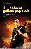 bien d?buter la guitare pop rock tous les bons plans pour ?lectriser votre jeu french edition