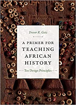 Book A Primer for Teaching African History: Ten Design Principles (Design Principles for Teaching History)