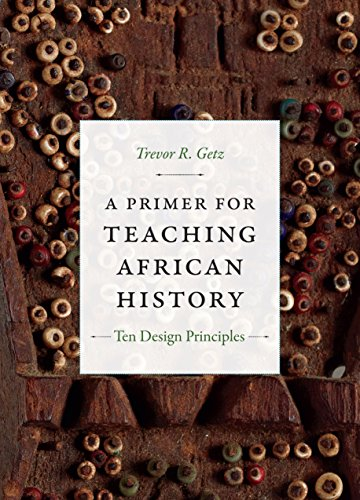 (A Primer for Teaching African History: Ten Design Principles (Design Principles for Teaching History))
