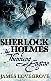 Sherlock Holmes: The Thinking Engine by James Lovegrove