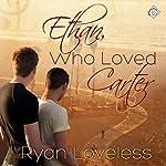 Ethan, Who Loved Carter   Ryan Loveless