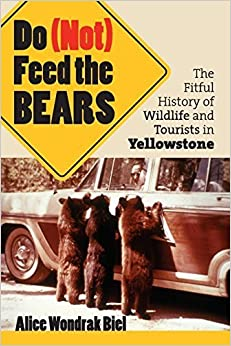 Book Do (Not) Feed the Bears: The Fitful History of Wildlife and Tourists in Yellowstone by Alice Wondrak Biel (2006-03-16)
