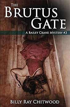The Brutus Gate: A Bailey Crane Mystery - #3 (Bailey Crane Mysteries) by [Chitwood, Billy]