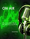 Book cover image for ON AIR How to Host Your Own Radio Show For Fun and Profit