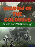 Shadow of The Colossus Game Guide Full Walkthrough: All colossus descriptions, Tactics, Tips & Tricks