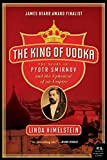 The King of Vodka: The Story of Pyotr Smirnov and