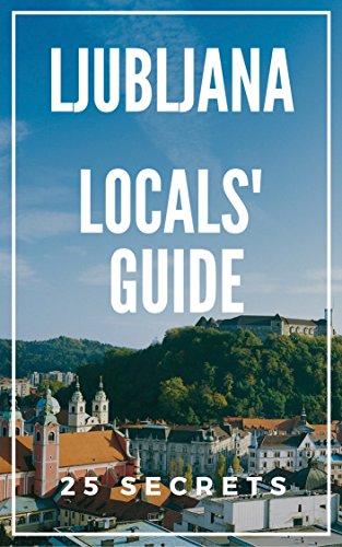 Ljubljana 25 Secrets - The Locals Travel Guide For Your Trip to Ljubljana (Slovenia) 2019