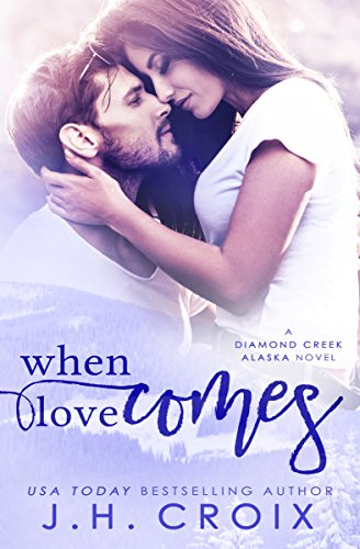 When Love Comes (Diamond Creek, Alaska Novels Book 1) by [Croix, J.H.]