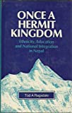 Once a Hermit Kingdom : Ethnicity, Education and National Integration in Nepal, Ragsdale, Tod A., 8185054754