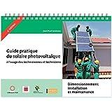Guide pratique du solaire photovoltaïque à l'usage des techniciennes et techniciens : Dimensionnement, installation et maintenance