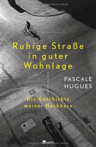 Ruhige Straße in guter Wohnlage: Die Geschichte meiner Nachbarn Gebundenes Buch – 20. September 2013 Pascale Hugues Lis Künzli Rowohlt Buchverlag 3498030213