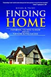 Finding Home: Everything You Need to Know - and Do - For Home Buying Success
