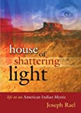 House of Shattering Light, Joseph Rael, 0982327447