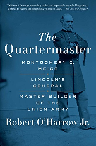 The Quartermaster: Montgomery C. Meigs, Lincoln's General, Master Builder of the Union Army ()