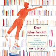 Dear Fahrenheit 451: Love and Heartbreak in the Stacks Audiobook by Annie Spence Narrated by Stephanie Spicer