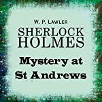 Sherlock Holmes: Mystery at St Andrews | W.P. Lawler