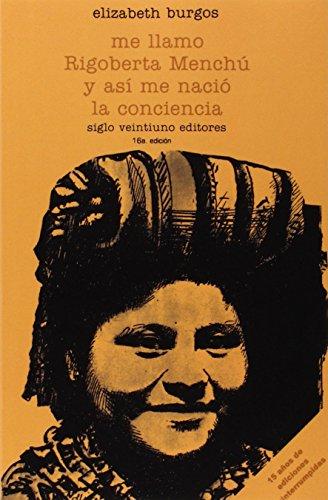 Descargar Libro Me Llamo Rigoberta Menchú Y Así Me Nació La Conciencia Elizabeth Burgos