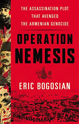 Operation Nemesis: The Assassination Plot That Avenged the Armenian Genocide: Library Edition: Includes Bonus PDF ()