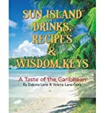 img - for { [ SUN ISLAND DRINKS, RECIPES & WISDOM KEYS: A TASTE OF THE CARIBBEAN ] } Lane, Dakota ( AUTHOR ) Sep-27-2013 Paperback book / textbook / text book