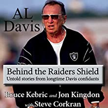 Al Davis: Behind the Raiders Shield Audiobook by Bruce Kebric, Jon Kingdon, Steve Corkran Narrated by Scott O'Dell