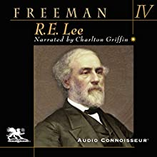 R. E. Lee: Volume Four Audiobook by Douglas Southall Freeman Narrated by Charlton Griffin