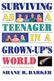 Surviving As a Teenager in a Grown-Up's World, Shane Barker, 0884948811
