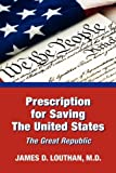 Prescription for Saving the United States the Great Republic, James Louthan, 1608607720