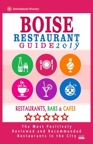 Boise Restaurant Guide 2019: Best Rated Restaurants in Boise, Idaho - 500 Restaurants, Bars and Cafés recommended for Visitors, 2019